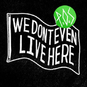 [We Don't Even Live Here]