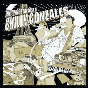 [The Unspeakable Chilly Gonzales]