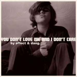 [You Don't Love Me...]