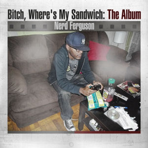 [Bitch, Where's My Sandwich: The Album]